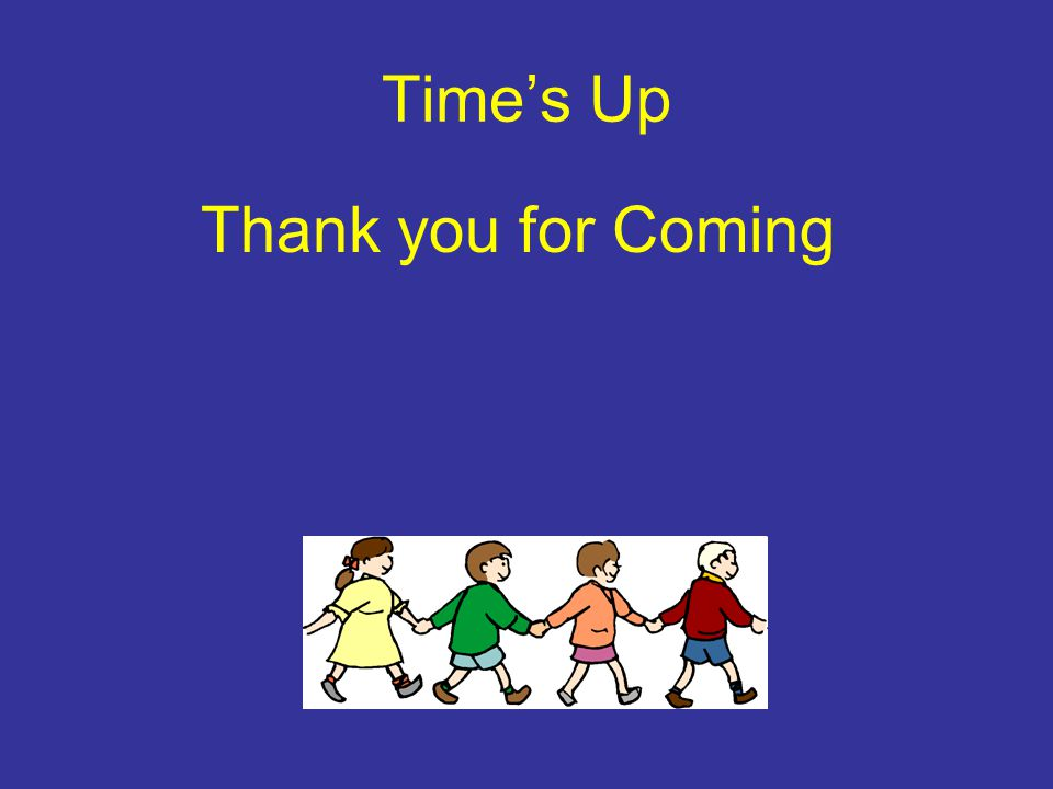 Times Up Thank you for Coming