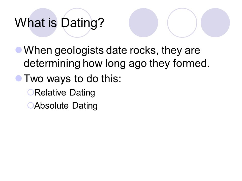 Relative Dating Determining how old something is compared to something else Use words like older or younger instead of exact numbers