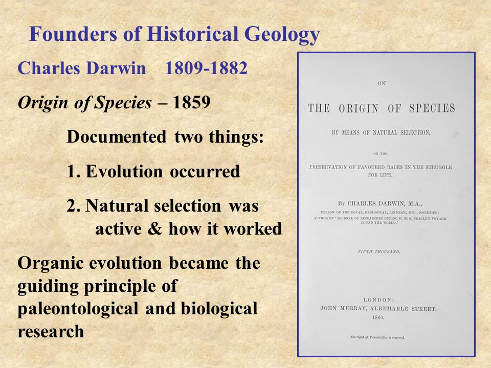 Founders of Historical Geology Charles Darwin 1809-1882 Origin of Species – 1859 Documented two things: 1.