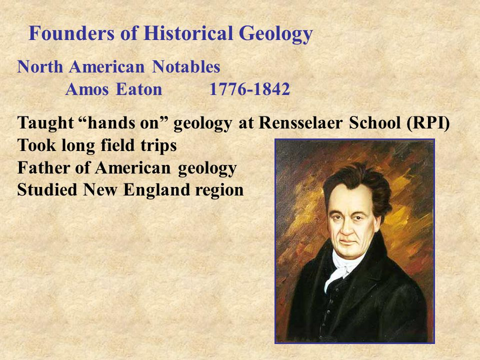 Founders of Historical Geology North American Notables Louis Agassiz1807-1873 Recognized that massive ice sheets once covered North America First to hint at ice ages Stated that glacial deposits did not accumulate during Biblical flood