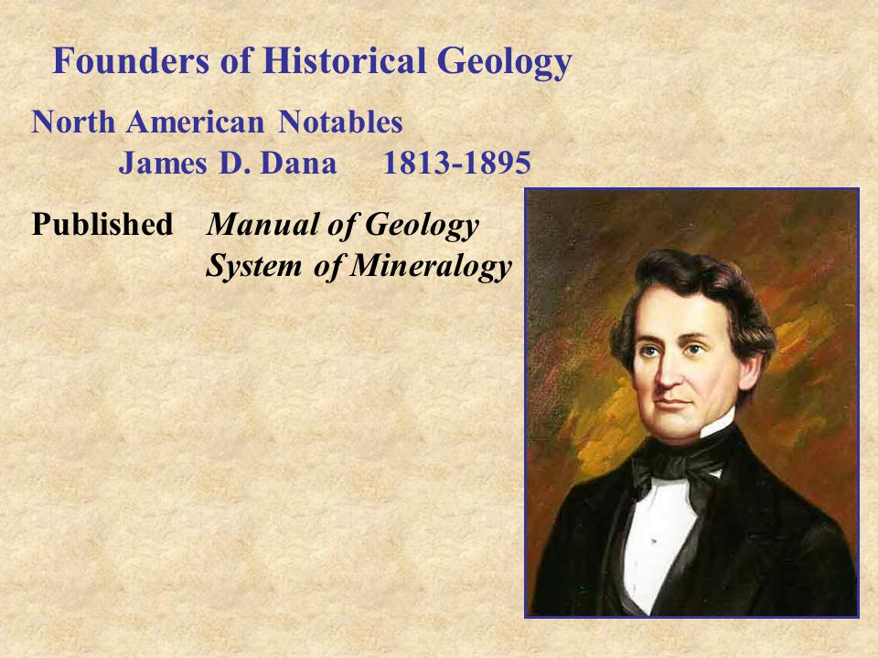 Founders of Historical Geology North American Notables John Wesley Powell1834-1905 Director of USGS First to traverse Grand Canyon by boat (1869) Union officer in Civil War Lost arm at Shiloh