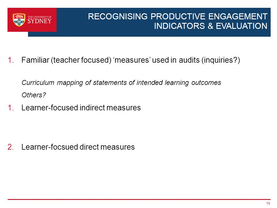 RECOGNISING PRODUCTIVE ENGAGEMENT INDICATORS & EVALUATION 1.Familiar (teacher focused) measures used in audits (inquiries?) Curriculum mapping of stat