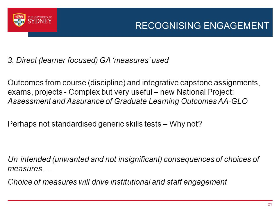 RECOGNISING ENGAGEMENT 3. Direct (learner focused) GA measures used Outcomes from course (discipline) and integrative capstone assignments, exams, pro