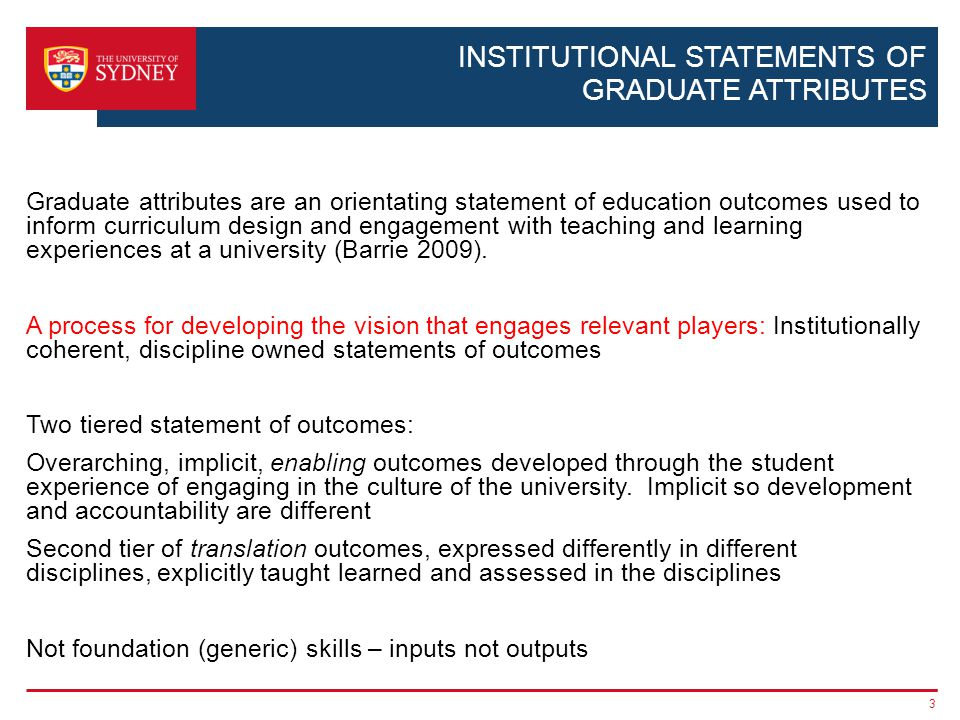 INSTITUTIONAL STATEMENTS OF GRADUATE ATTRIBUTES Graduate attributes are an orientating statement of education outcomes used to inform curriculum desig