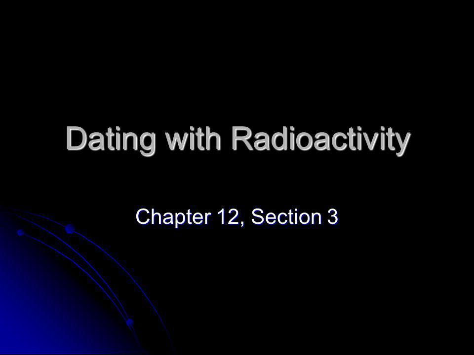 Dating with Radioactivity Chapter 12, Section 3