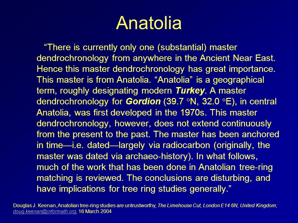 Anatolia There is currently only one (substantial) master dendrochronology from anywhere in the Ancient Near East.
