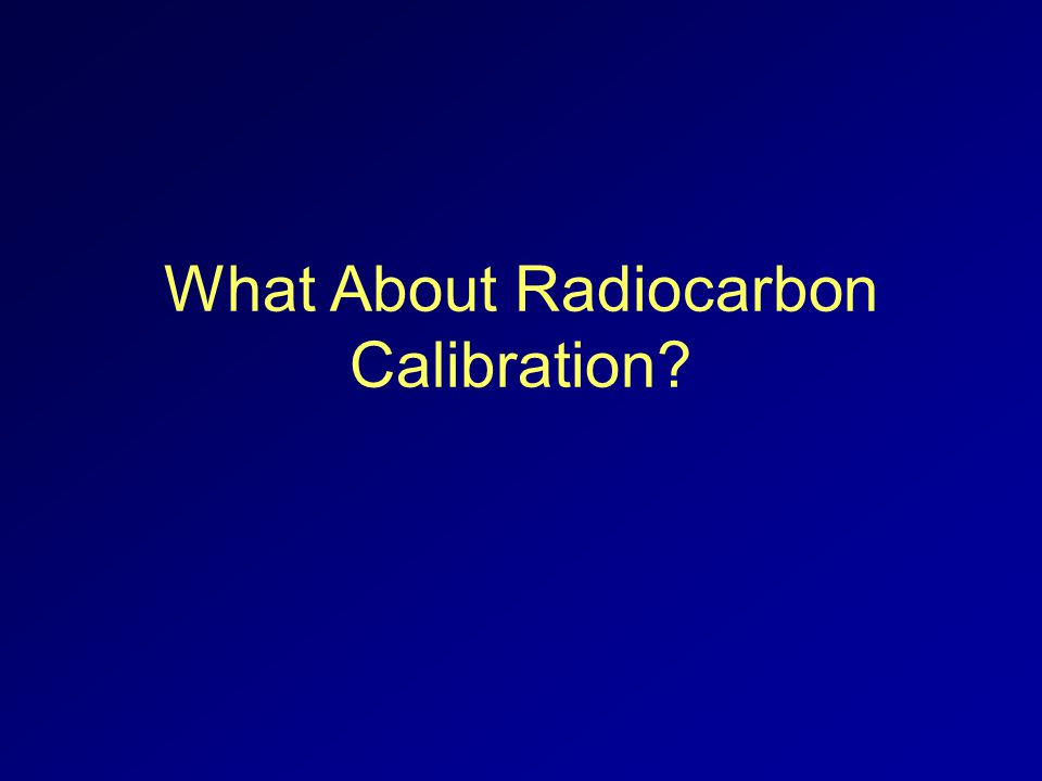 What About Radiocarbon Calibration?