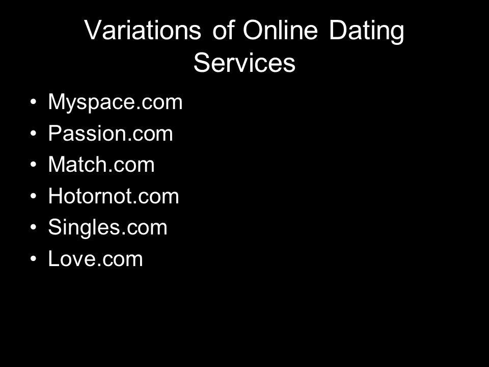 Myspace.com Passion.com Match.com Hotornot.com Singles.com Love.com