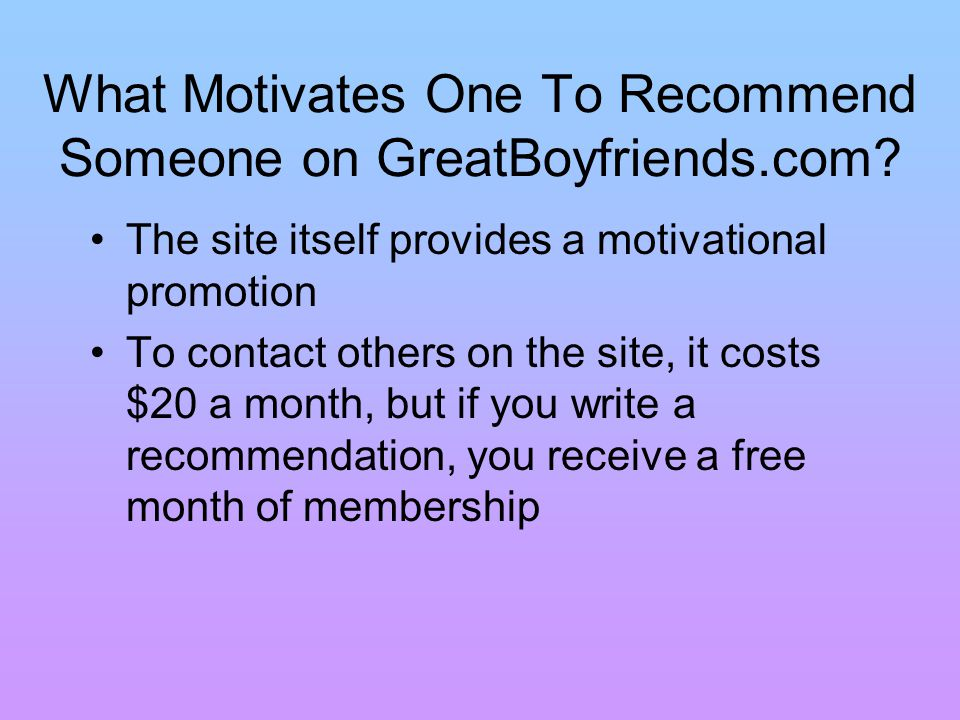 What Motivates One To Recommend Someone on GreatBoyfriends.com.
