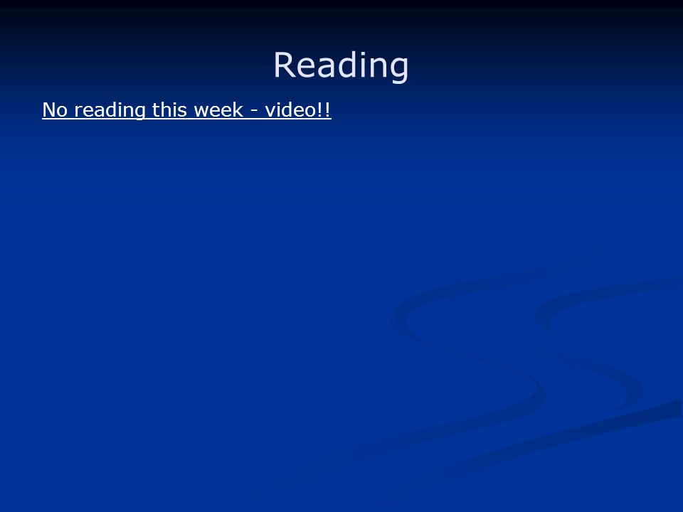 Reading No reading this week - video!!