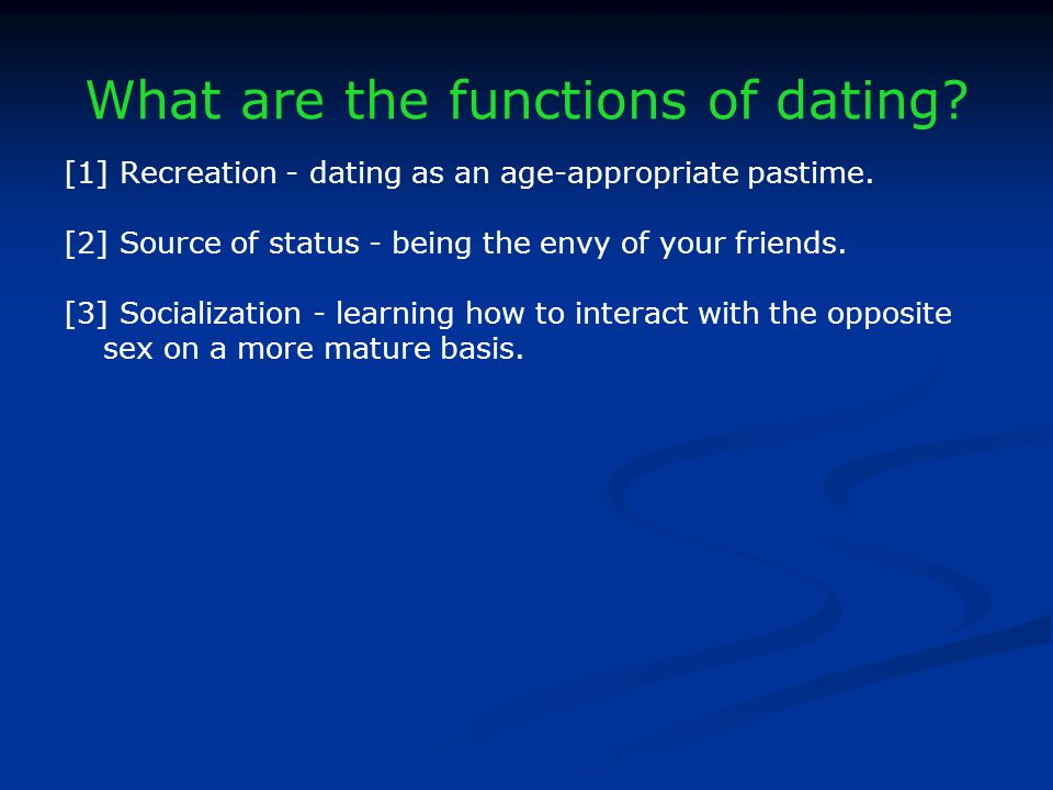 What are the functions of dating.[1] Recreation - dating as an age-appropriate pastime.