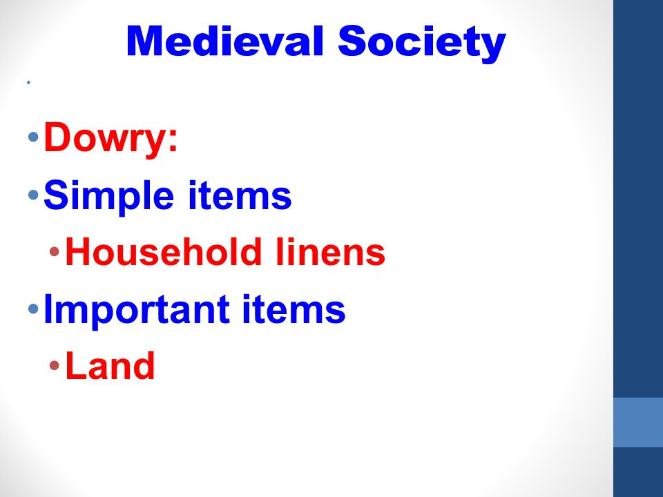 Medieval Society Dowry: Simple items Household linens Important items Land