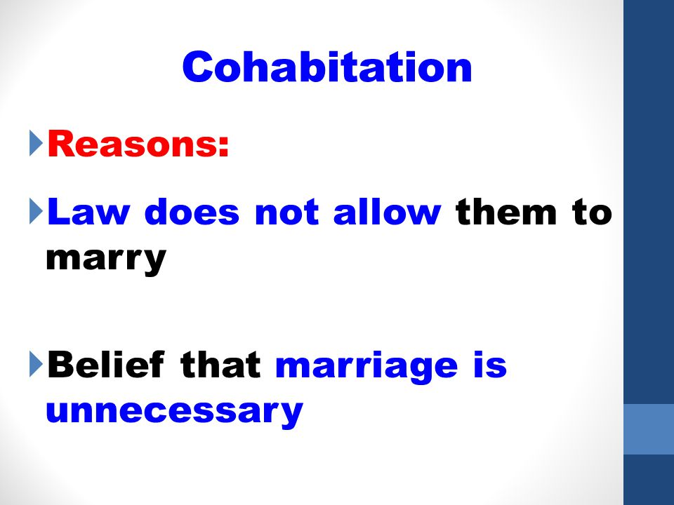 Cohabitation Reasons: Law does not allow them to marry Belief that marriage is unnecessary