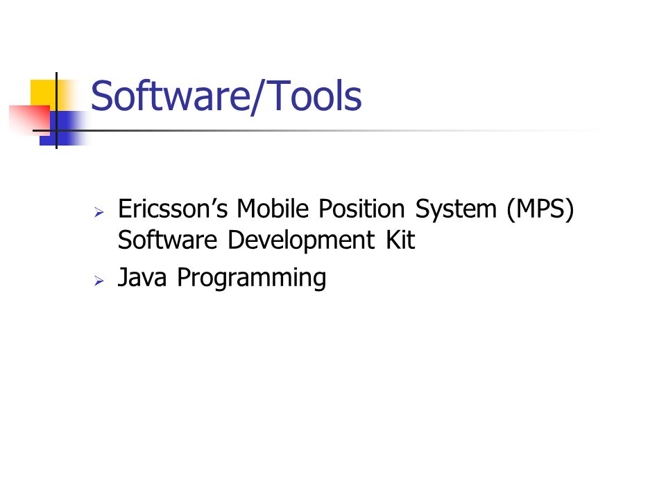 Software/Tools Ericssons Mobile Position System (MPS) Software Development Kit Java Programming