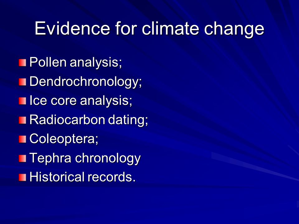 Evidence for climate change Pollen analysis; Dendrochronology; Ice core analysis; Radiocarbon dating; Coleoptera; Tephra chronology Historical records.