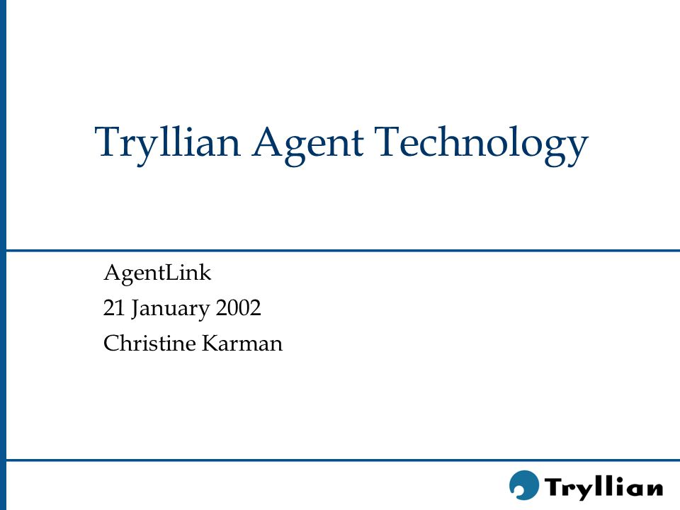 Tryllian Agent Technology AgentLink 21 January 2002 Christine Karman