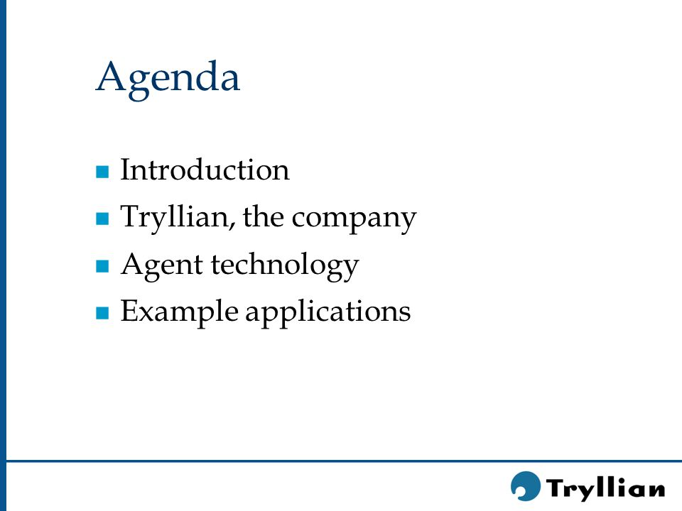 Tryllian n Software agent company n Founded in 1998 n Main investors GIMV, FLV, NIF, NPM.
