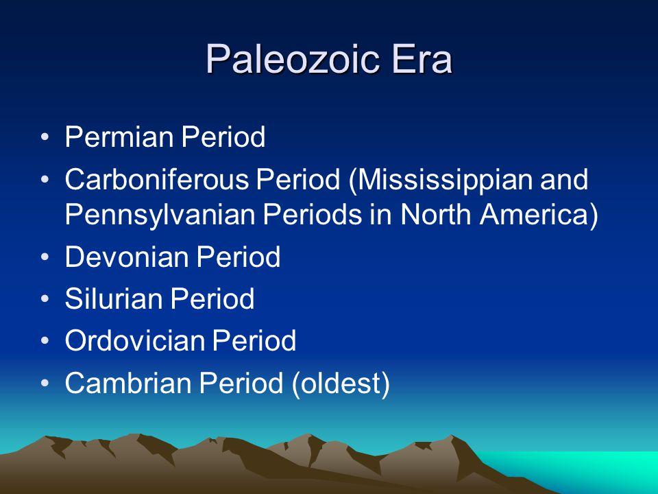 Paleozoic Era Permian Period Carboniferous Period (Mississippian and Pennsylvanian Periods in North America) Devonian Period Silurian Period Ordovician Period Cambrian Period (oldest)