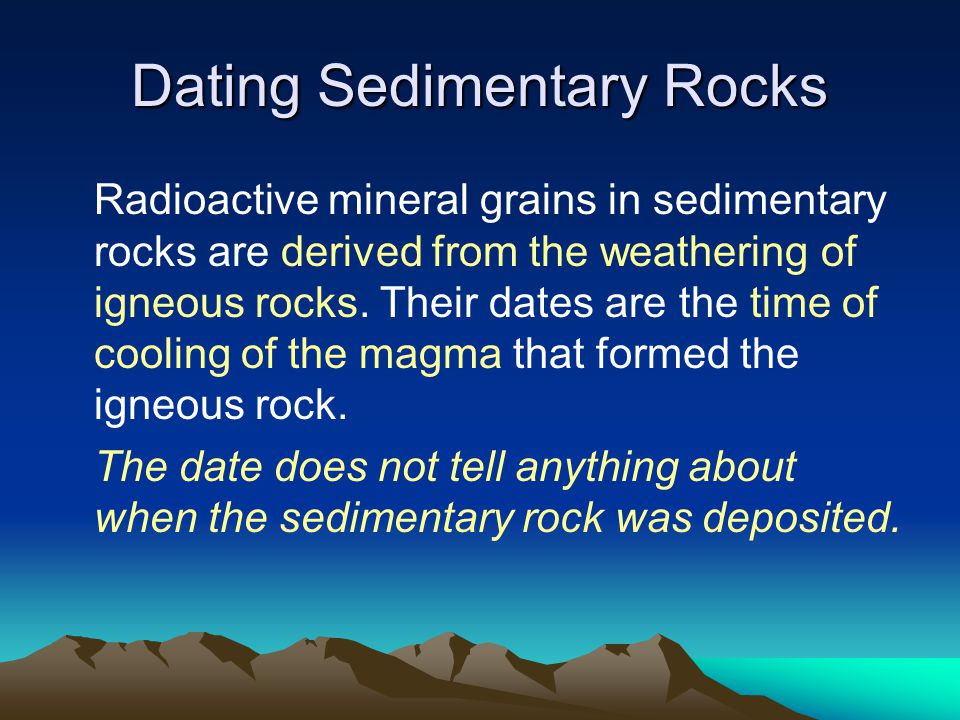 Radioactive mineral grains in sedimentary rocks are derived from the weathering of igneous rocks.