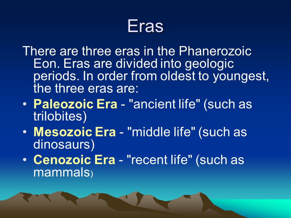 Eras There are three eras in the Phanerozoic Eon.Eras are divided into geologic periods.