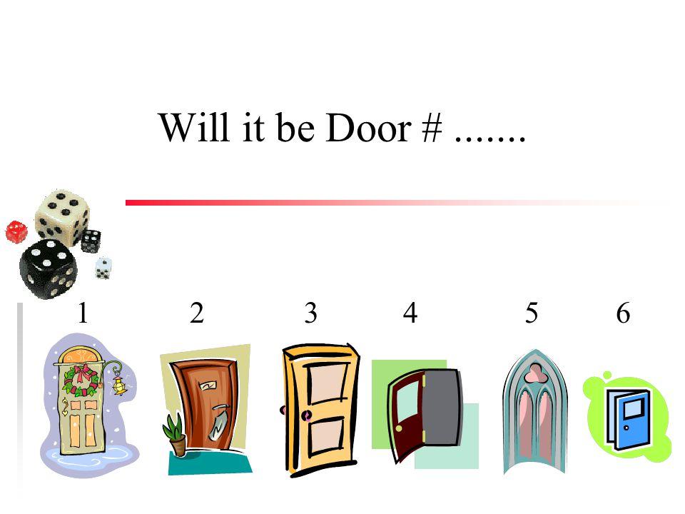Will it be Door #....... 1 2 3 4 5 6