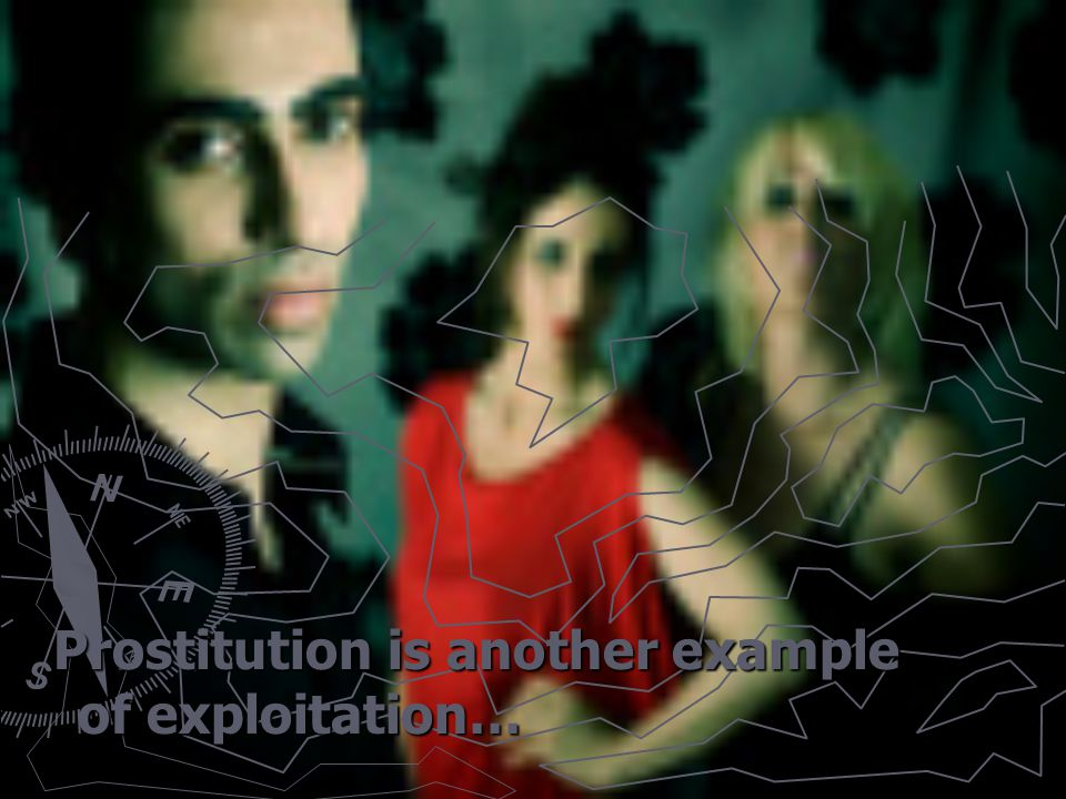 Prostitution is another example of exploitation… Prostitution is another example of exploitation…