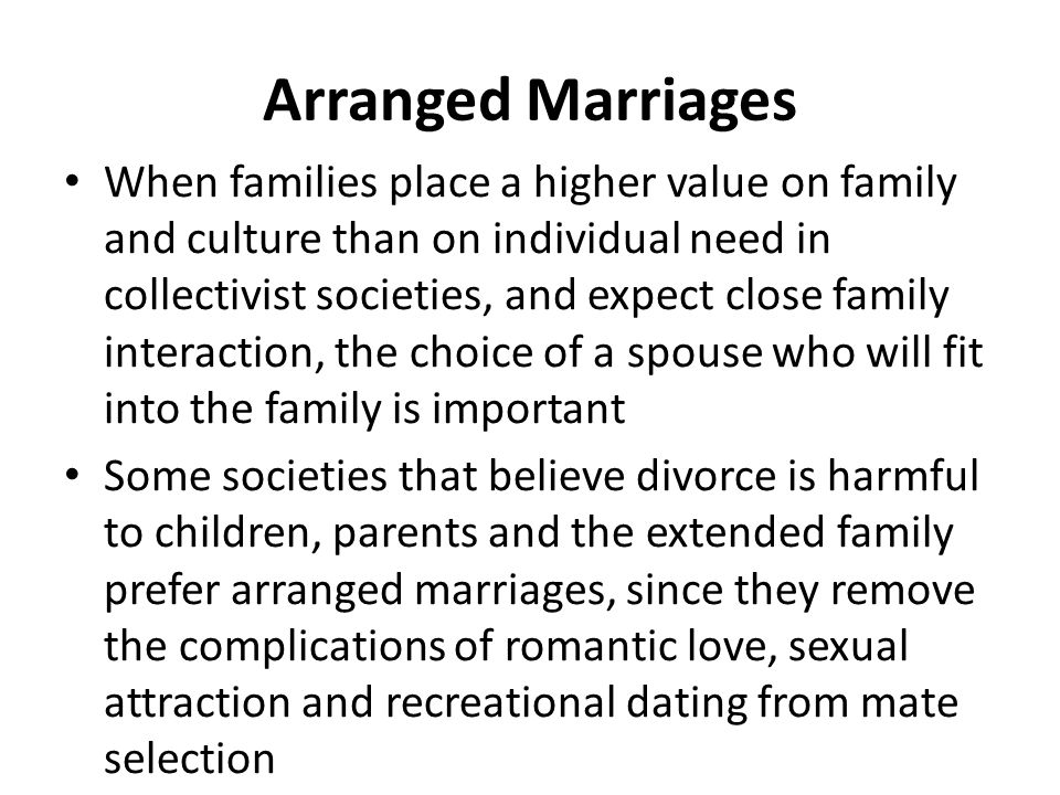 Arranged Marriages When families place a higher value on family and culture than on individual need in collectivist societies, and expect close family