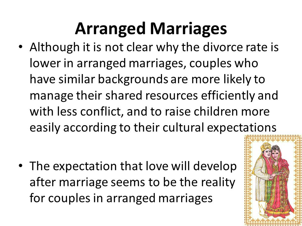 Arranged Marriages Although it is not clear why the divorce rate is lower in arranged marriages, couples who have similar backgrounds are more likely
