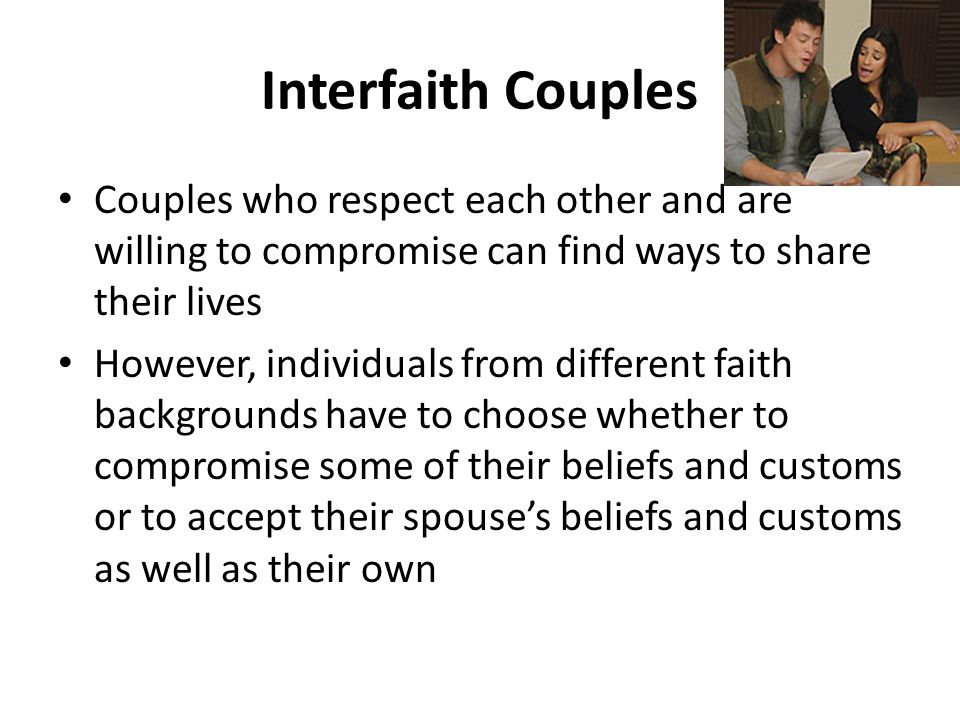 Interfaith Couples Couples who respect each other and are willing to compromise can find ways to share their lives However, individuals from different