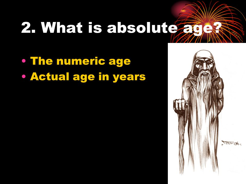 2. What is absolute age? The numeric age Actual age in years