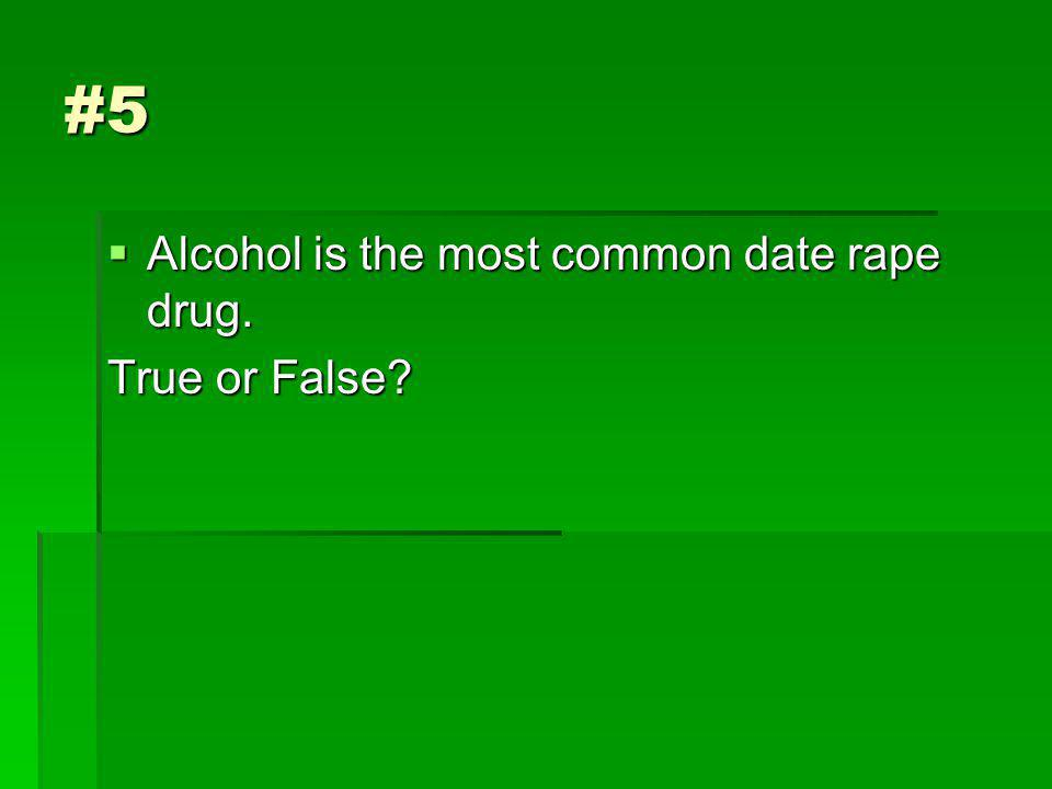 #5 Alcohol is the most common date rape drug. Alcohol is the most common date rape drug.