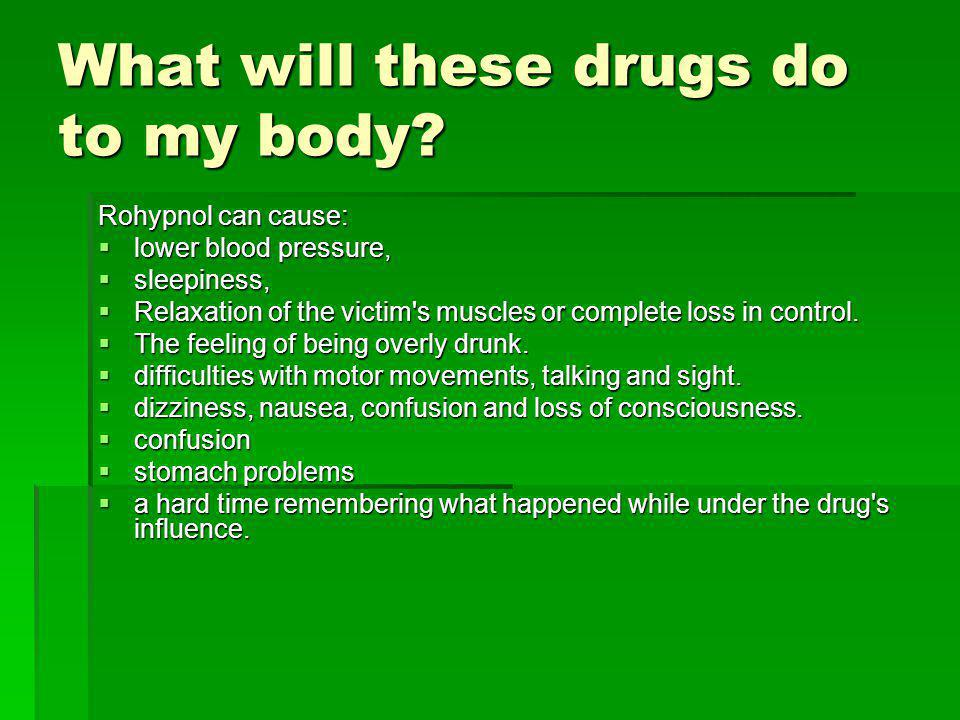 What will these drugs do to my body.Cont… GHB can cause: drowsy, nauseous and dizzy.