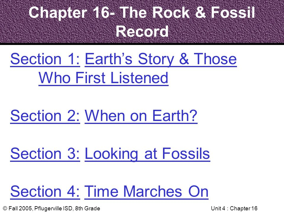© Fall 2005, Pflugerville ISD, 8th GradeUnit 4 : Chapter 16 : Section 1 Earths Story & Those Who Listened These scientists used huge floods, eruptions and catastrophes to explain rapid geologic change