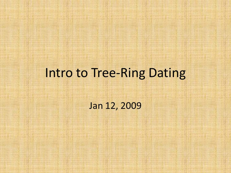 Intro to Tree-Ring Dating Jan 12, 2009