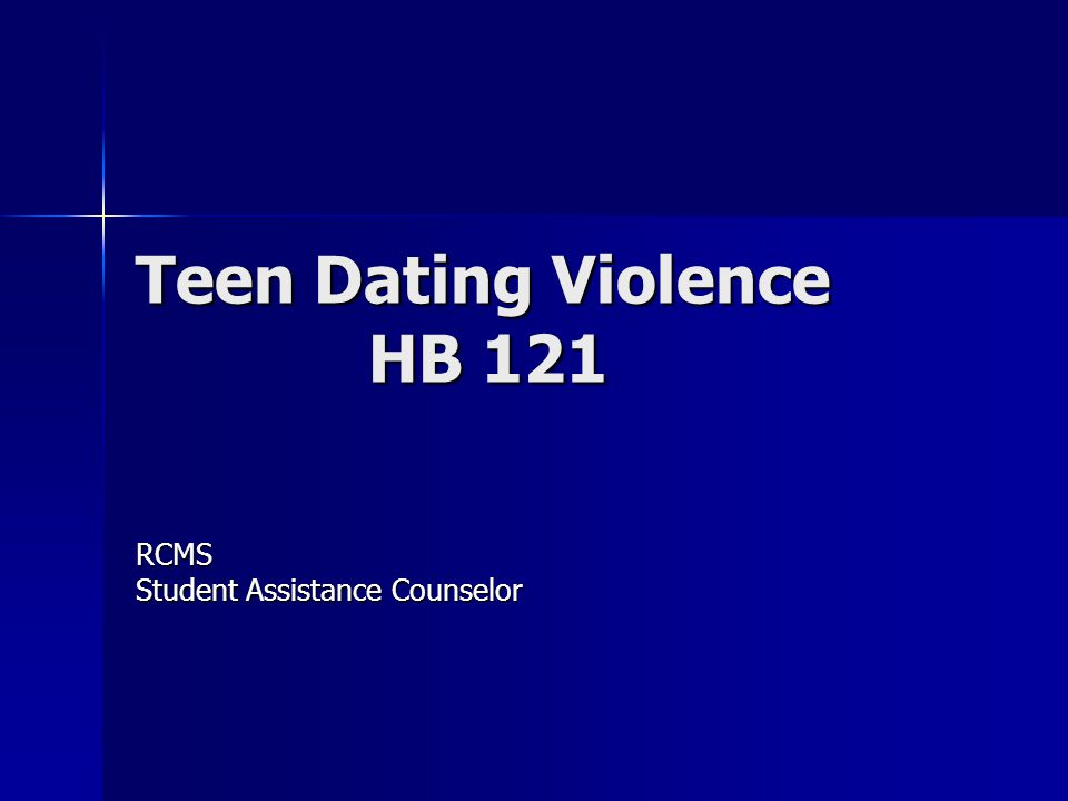 Teen Dating Violence HB 121 RCMS Student Assistance Counselor