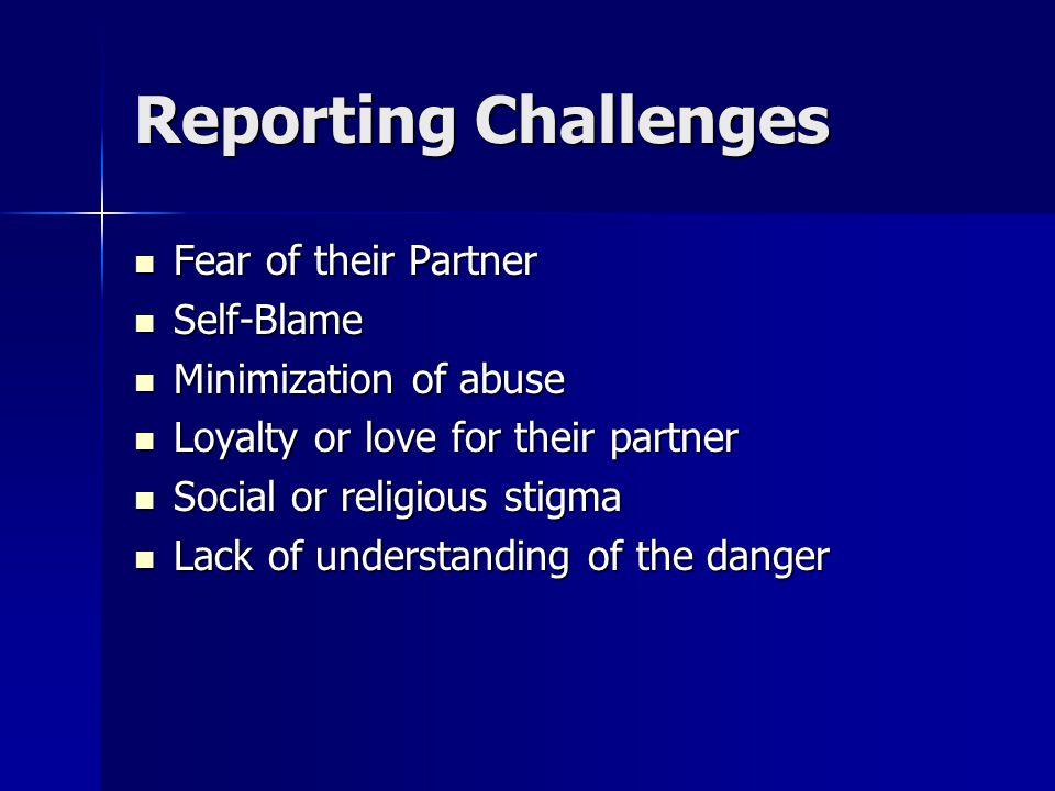 Fear of their Partner Fear of their Partner Self-Blame Self-Blame Minimization of abuse Minimization of abuse Loyalty or love for their partner Loyalt