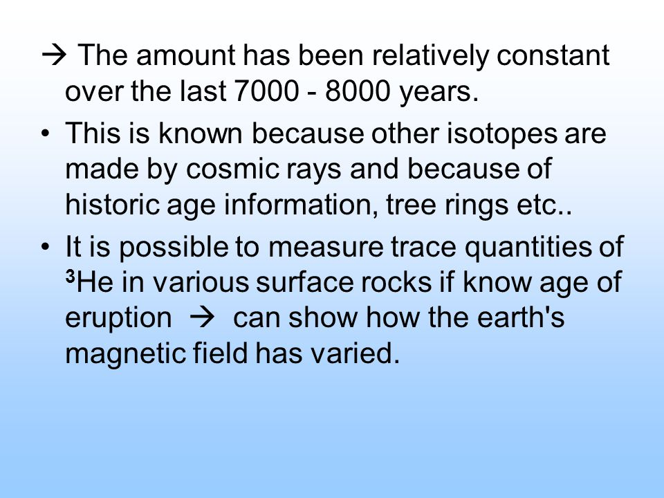 The amount has been relatively constant over the last 7000 - 8000 years. This is known because other isotopes are made by cosmic rays and because of h