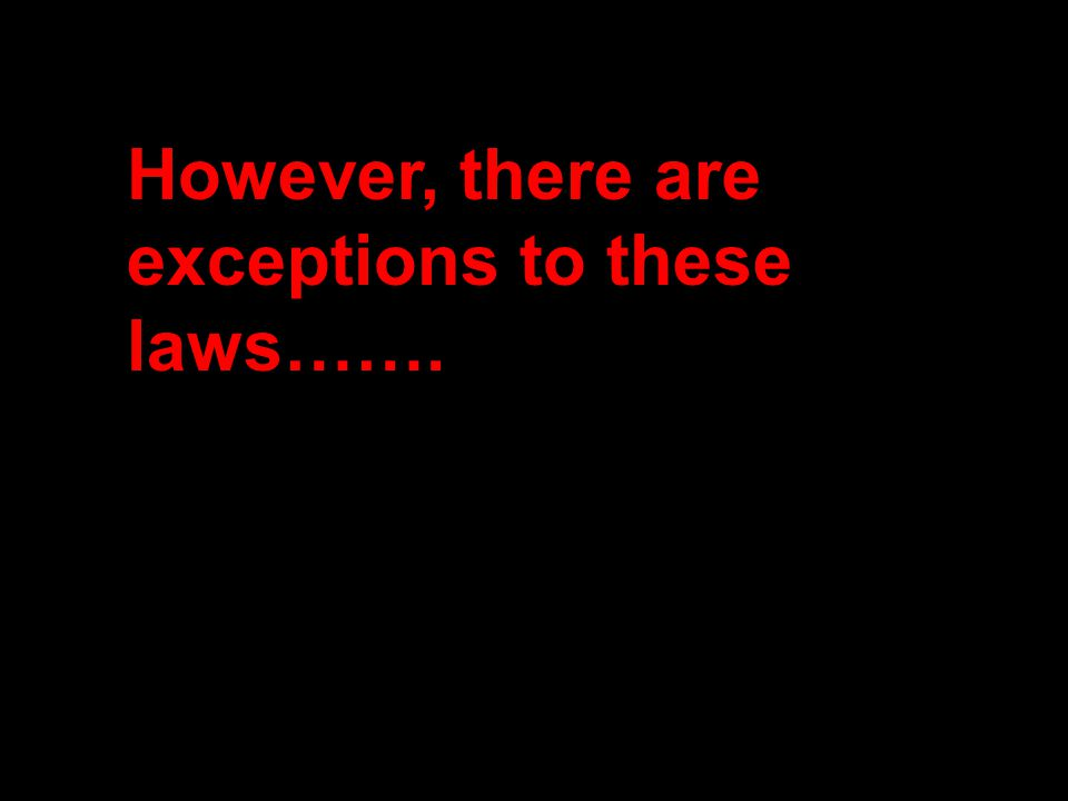 However, there are exceptions to these laws…….
