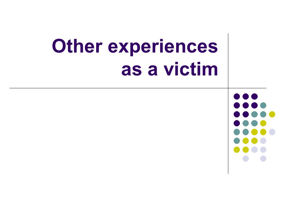 Other experiences as a victim