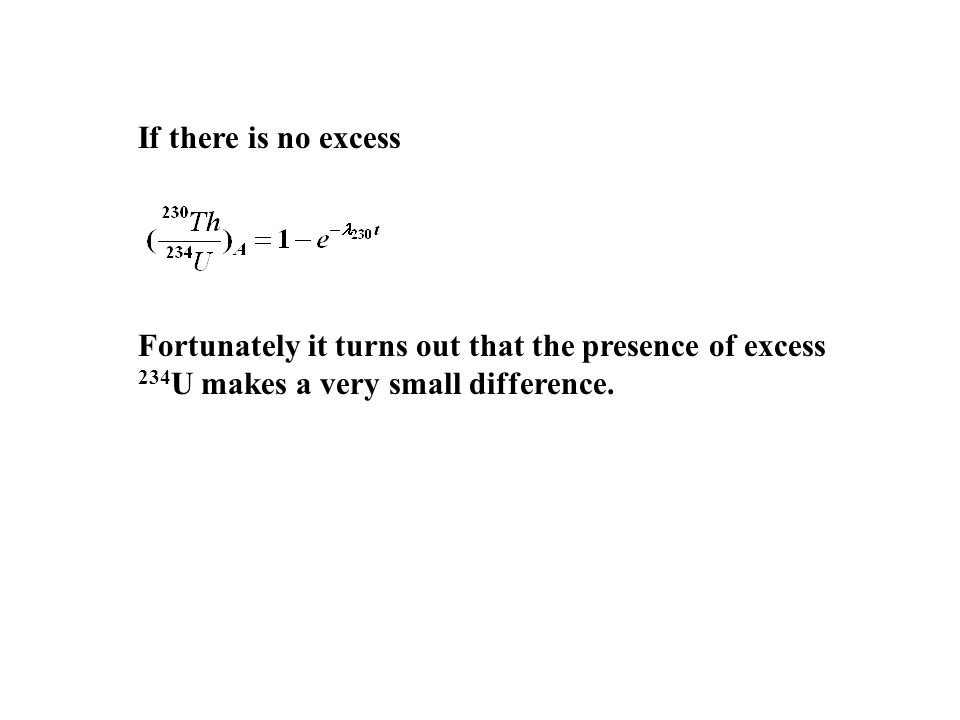 If there is no excess Fortunately it turns out that the presence of excess 234 U makes a very small difference.