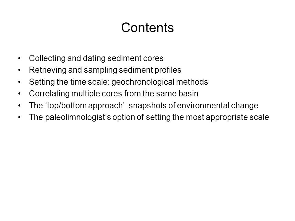 Contents Collecting and dating sediment cores Retrieving and sampling sediment profiles Setting the time scale: geochronological methods Correlating m