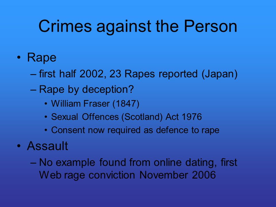 Crimes against the Person Rape –first half 2002, 23 Rapes reported (Japan) –Rape by deception.