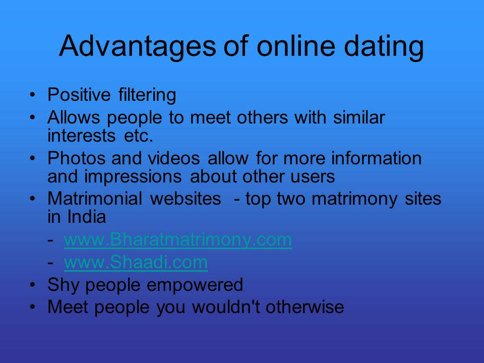 Advantages of online dating Positive filtering Allows people to meet others with similar interests etc.