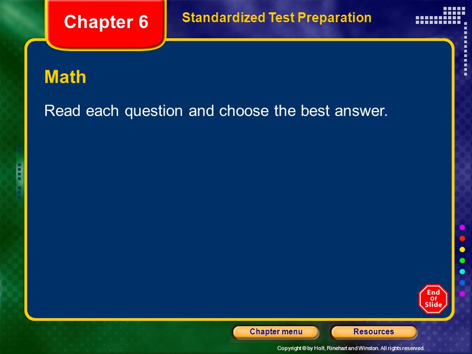 Copyright © by Holt, Rinehart and Winston. All rights reserved. ResourcesChapter menu Math Read each question and choose the best answer. Chapter 6 St