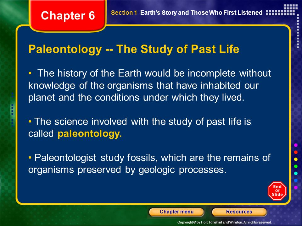 Copyright © by Holt, Rinehart and Winston. All rights reserved. ResourcesChapter menu Paleontology -- The Study of Past Life The history of the Earth