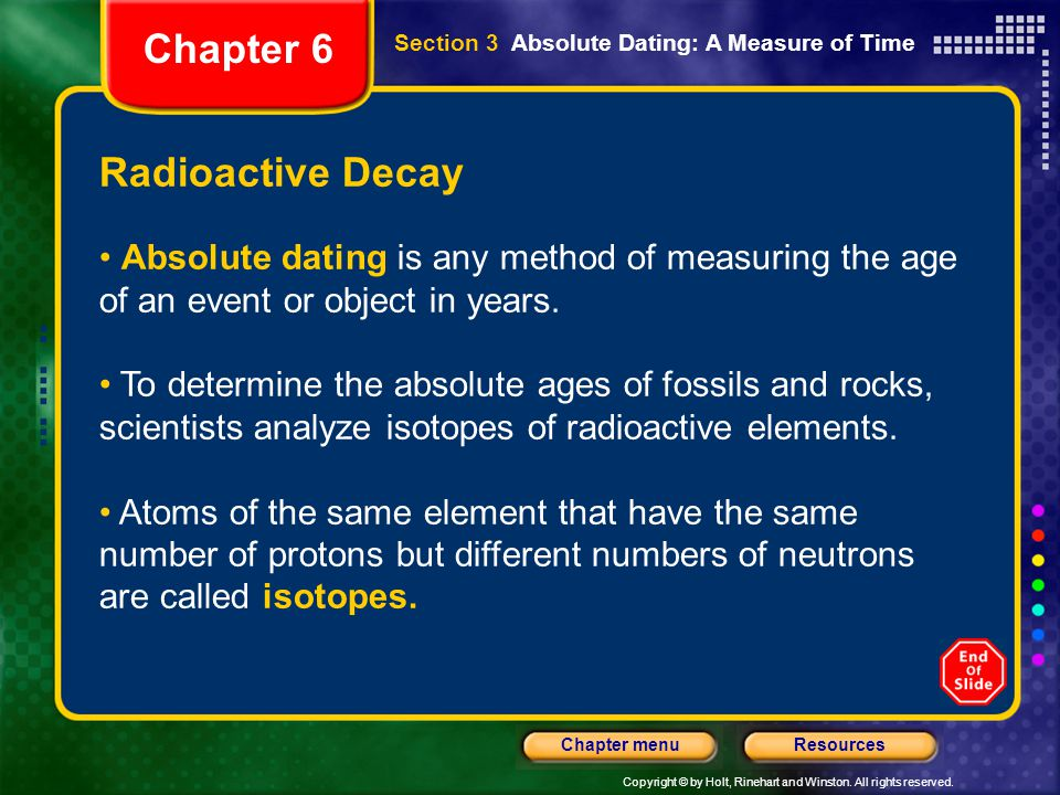 Copyright © by Holt, Rinehart and Winston. All rights reserved. ResourcesChapter menu Radioactive Decay Absolute dating is any method of measuring the