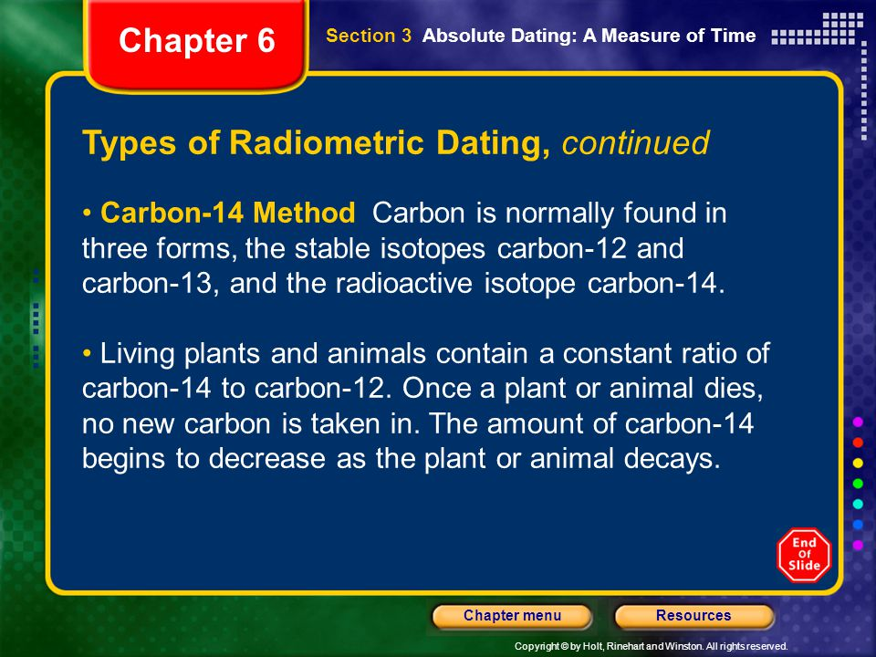 Copyright © by Holt, Rinehart and Winston. All rights reserved. ResourcesChapter menu Types of Radiometric Dating, continued Carbon-14 Method Carbon i