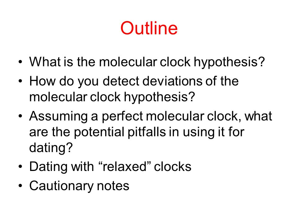 Outline What is the molecular clock hypothesis? How do you detect deviations of the molecular clock hypothesis? Assuming a perfect molecular clock, wh