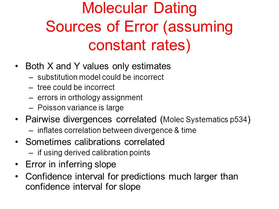 Molecular Dating Sources of Error (assuming constant rates) Both X and Y values only estimates –substitution model could be incorrect –tree could be i
