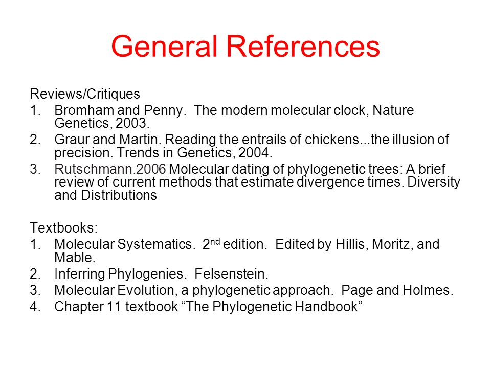 General References Reviews/Critiques 1.Bromham and Penny. The modern molecular clock, Nature Genetics, 2003. 2.Graur and Martin. Reading the entrails